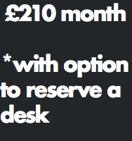 £210 month *with option to reserve a desk