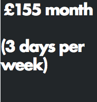 £155 month (3 days per week)