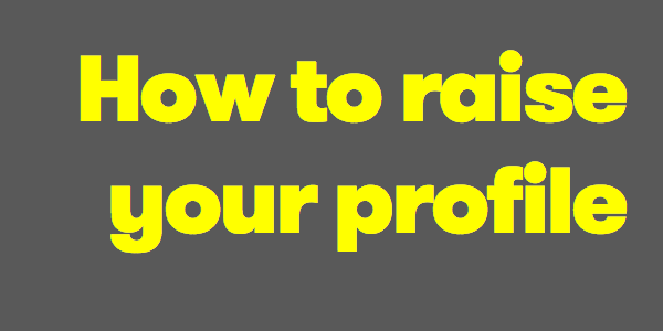 How to raise your profile